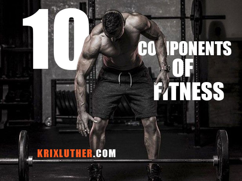 10 Components of Physical Fitness